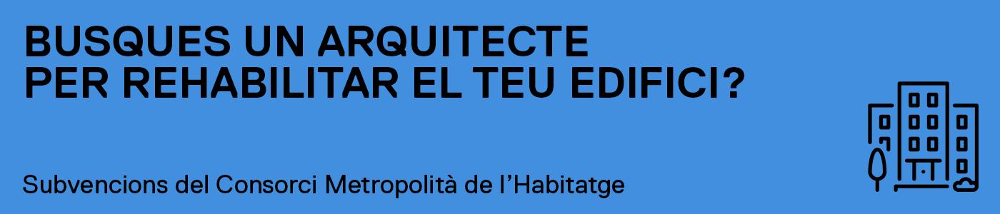 SUBVENCIONS DEL CONSORCI METROPOLITÀ DE L'HABITATGE BUSQUES UN ARQUITECTE PER