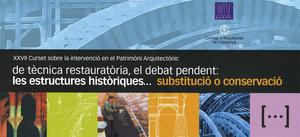 De tècnica restauratòria, el debat pendent: les estructures històriques... substitució o conservació?