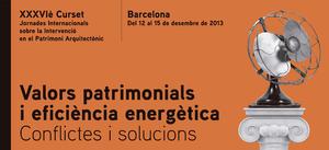 XXXVIè Curset. Jornades internacionals sobre la intervenció en el patrimoni arquitectònic. Valors patrimonials i eficiència energètica: conflictes i solucions