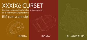 XXXIXè Curset. Jornades internacionals sobre la intervenció en el patrimoni arquitectònic. Ibèria, Roma, al-Àndalus: el fi com a principi