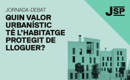 Jornada-debat: Quin valor urbanístic té l'habitatge protegit de lloguer?