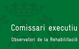 Comissari executiu, observatori de la rehabilitació.