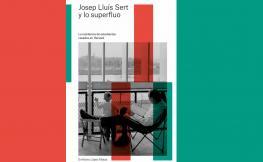 Portada llibre - JOSEP LLUÍS SERT Y LO SUPERFLUO. La residencia de estudiantes casados en Harvard