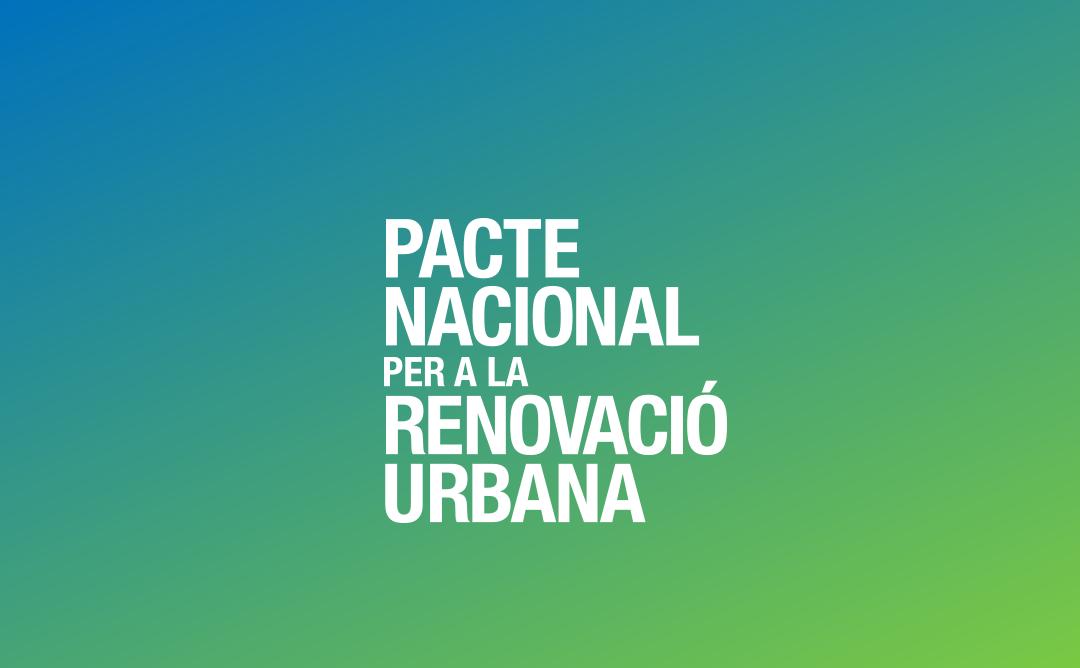 El Govern dóna llum verda al futur Pacte Nacional per a la Renovació Urbana