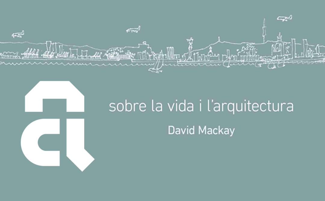 """Presentació del llibre """"Sobre la vida i l'arquitectura"""", de David Mackay"""
