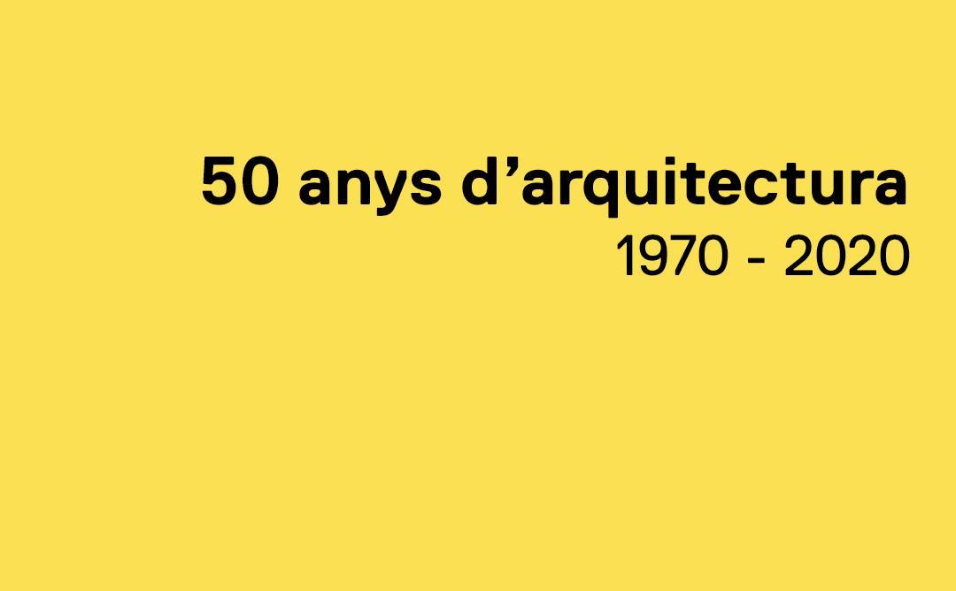 50 anys d'arquitectura