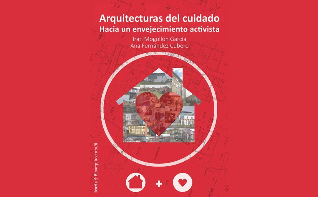 """""""Arquitecturas del cuidado. Hacia un envejecimiento activista"""""""