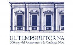 El temps retorna - 500 anys del Renaixement a la Catalunya Nova