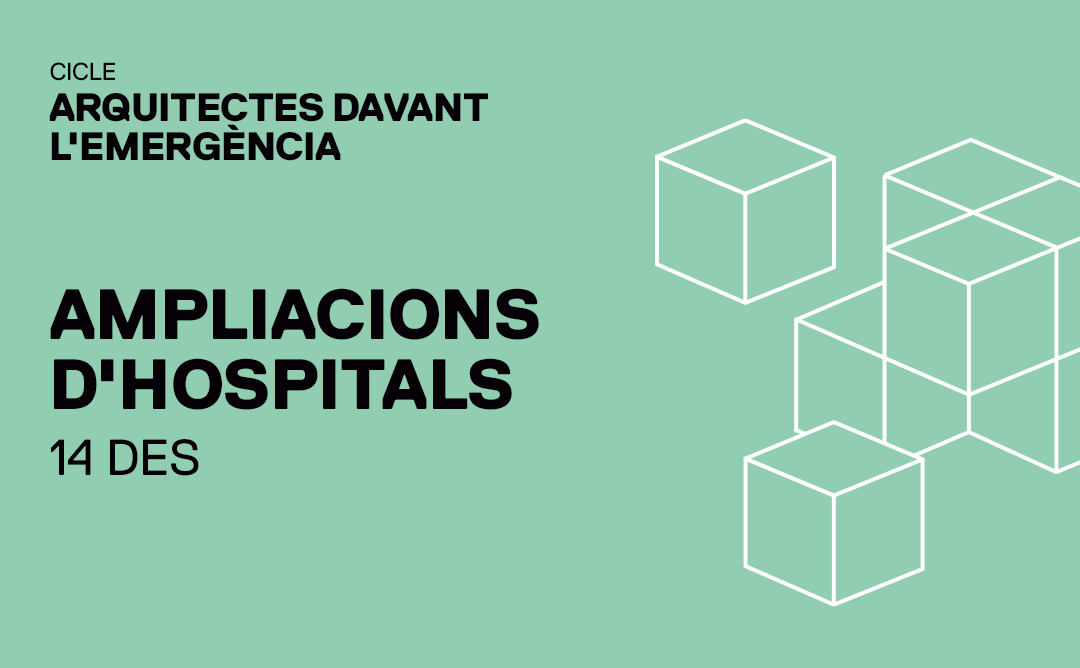 """Parlem de les ampliacions d'hospitals al cicle """"Arquitectes davant l'emergència"""""""