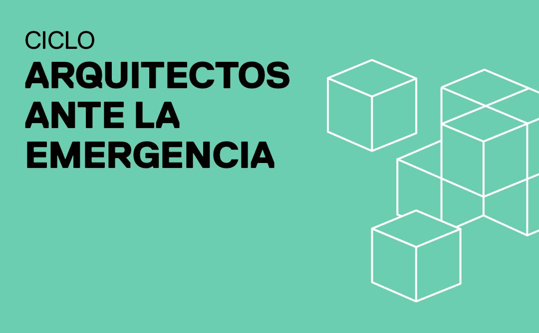 """""""Arquitectos ante la emergencia"""""""