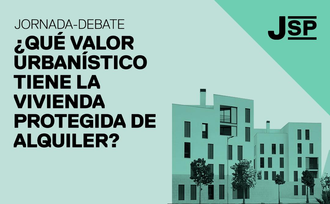 jornada-debate: ¿qué valor urbanístico tiene la vivienda protegida de alquiler?