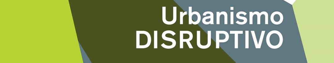 Urbanismo Disruptivo